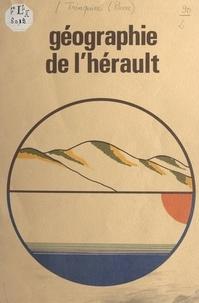 Pierre Trinquier et Yves Doumergue - Géographie de l'Hérault - Le département de l'Hérault : étude géographique, de la montagne à la mer.