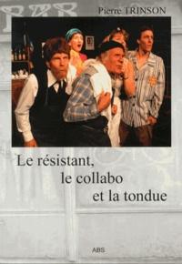 Pierre Trinson - Le résistant, le collabo et la tondue.