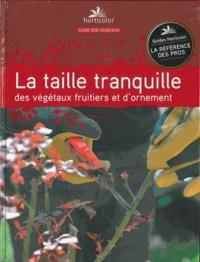 Pierre Trioreau et  Horticolor - La taille tranquille des végétaux fruitiers et d'ornement.