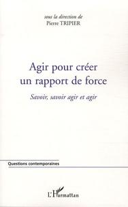 Pierre Tripier - Agir pour créer un rapport de force - Savoir, savoir agir et agir.