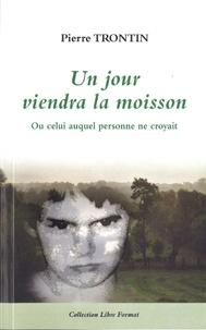 Pierre Trontin - Un jour viendra la moisson.