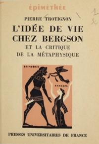 Pierre Trotignon et Jean Hyppolite - L'idée de vie chez Bergson et la critique de la métaphysique.