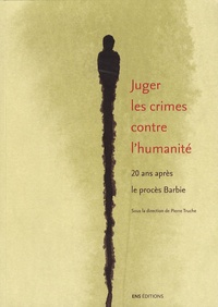 Pierre Truche - Juger les crimes contre l'humanité - 20 ans après le procès Barbie.