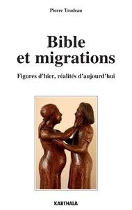 Pierre Trudeau - Bible et migrations - Figures d'hier, réalités d'aujourd'hui.