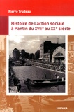 Pierre Trudeau - Histoire de l'action sociale à Pantin (XVIIe-XXe siècle).