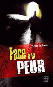 Pierre Tschanz - Face à la peur.
