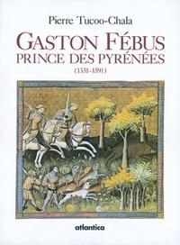 Pierre Tucoo-Chala - Gaston Fébus - Prince des Pyrénées (1331-1391).