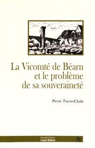 Pierre Tucoo-Chala - La vicomté de Béarn et le problème de sa souveraineté - Des origines à 1620.
