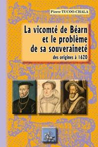 Pierre Tucoo-Chala - La vicomte de Béarn et le problème de sa souveraineté - Des origines à 1620.