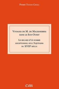 Pierre Tucoo-Chala - Voyage de M. de Malesherbes dans le sud ouest - Le regard d'un homme exceptionnel sur l'Aquitaine du XVIIIe siècle.