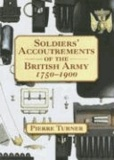Pierre Turner - Soldiers' Accoutrements of the British Army 1750-1900.