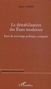 Pierre Turpin - La déstabilisation des Etats modernes - Essai de sociologie politique comparée.