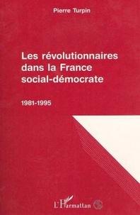 Pierre Turpin - Les révolutionnaires dans la France social-démocrate, 1981-1995.