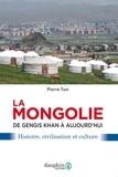 Pierre Tuvi - La Mongolie de Gengis Khan à aujourd'hui - Histoire, civilisation et culture.