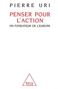 Pierre Uri - Penser pour l'action - Un fondateur de l'Europe.