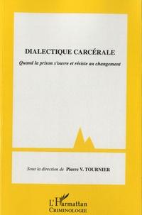 Pierre-V Tournier - Dialectique carcérale - Quand la prison s'ouvre et résiste au changement.