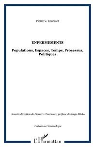 Pierre-V Tournier - Enfermements - Populations, Espaces, Temps, Processus, Politiques.