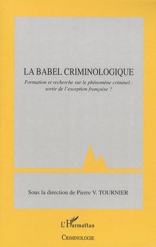 Pierre-V Tournier - La babel criminologique - Formation et recherche sur le phénomène criminel: sortir de l'exception française?.