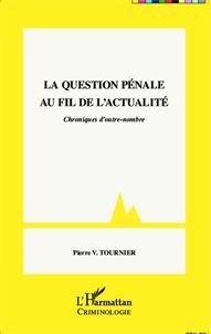 Pierre-V Tournier - La question pénale au fil de l'actualité - Chroniques d'outre-nombre.