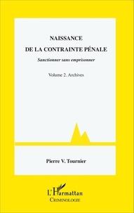 Pierre-V Tournier - Naissance de la contrainte pénale - Sanctionner sans emprisonner Volume 2, Archives.