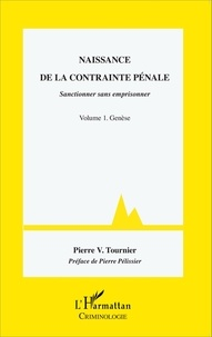 Pierre-V Tournier - Naissance de la contrainte pénale - Sanctionner sans emprisonner Volume 1, Genèse.