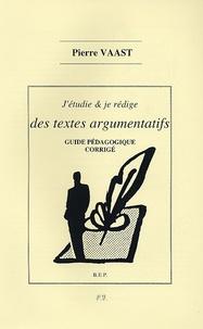 Pierre Vaast - J'étudie et je rédige des textes argumentatifs BEP - Guide pédagogique corrigé du cahier.