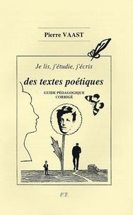 Pierre Vaast - Je lis, j'étudie, j'écris des textes poétiques - Guide pédagogique, Corrigé du Cahier.