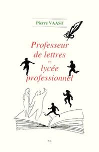 Pierre Vaast - Professeur de lettres en lycée professionnel.