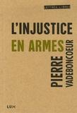 Pierre Vadeboncoeur - L'injustice en armes.