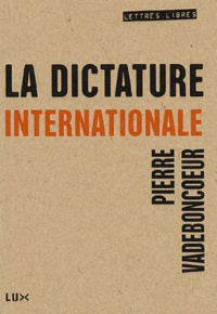 Pierre Vadeboncoeur - La dictature internationale.