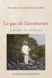 Pierre Vadeboncoeur - Le pas de l'aventurier - A propos de Rimbaud.