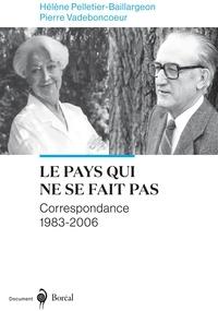 Pierre Vadeboncoeur et Hélène Pelletier-Baillargeon - Le Pays qui ne se fait pas - Correspondance 1983-2006.