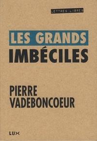 Pierre Vadeboncoeur - Les grands imbéciles.