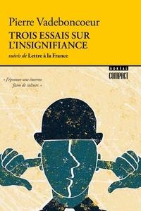 Pierre Vadeboncoeur - Boréal compact  : Trois essais sur l'insignifiance - suivis de Lettre à la France.