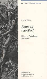 Pierre Vaisse - Reître ou chevalier ? - Dürer et l'idéologie allemande.