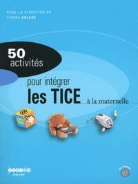 Pierre Valade - 50 activités pour intégrer les TICE à la maternelle.