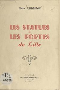 Pierre Valdelièvre - Les statues et les portes de Lille.