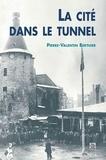 Pierre-Valentin Berthier - La cité dans le tunnel.