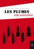 Pierre-Valentin Berthier - Les plumes - Parcours d'un esprit libre dans un monde étrange.