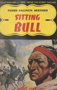Pierre-Valentin Berthier et Robert Gaillard - Sitting Bull.