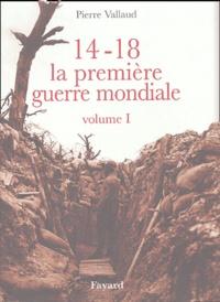 Pierre Vallaud - 14-18 La première guerre mondiale - Volume 1.