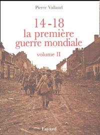 Pierre Vallaud - 14-18 la Première Guerre mondiale - Volume 2.
