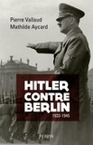 Pierre Vallaud et Mathilde Aycard - Hitler contre Berlin - 1933-1945.