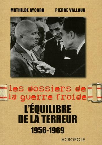 Pierre Vallaud et Mathilde Aycard - L'équilibre de la terreur - 1956-1969.