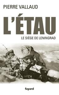 Pierre Vallaud - L'Étau - Le siège de Leningrad.
