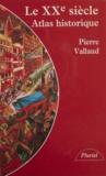 Pierre Vallaud - Le XXe siècle - Atlas historique.