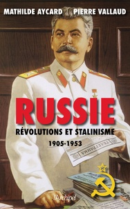 Pierre Vallaud et Mathilde Aycard - Russie, Révolutions et stalinisme.