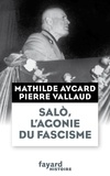 Pierre Vallaud et Mathilde Aycard - Salò, l'agonie du fascisme.