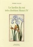 Pierre Vallet - Le Jardin du Roi très chrétien Henri IV.
