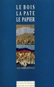 Pierre Vallette et Christian de Choudens - Le bois, la pâte, le papier.